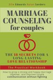 Marriage Counseling for Couples: THE 18 SECRETS FOR A LONG-LASTING LOVE RELATIONSHIP. How to grow a strong and happy marriage together, and improve co