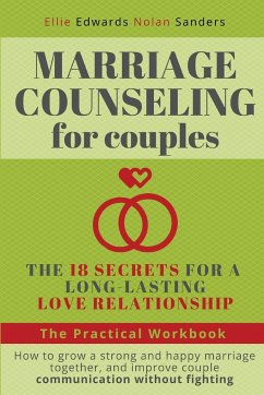 Marriage Counseling for Couples: THE 18 SECRETS FOR A LONG-LASTING LOVE RELATIONSHIP. How to grow a strong and happy marriage together, and improve co - Edwards, Ellie; Sanders, Nolan