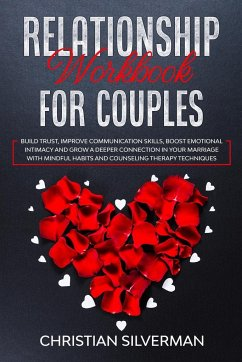 Relationship Workbook for Couples: Build Trust, Improve Communication Skills, Boost Emotional Intimacy and Grow a Deeper Connection in Your Marriage W - Silverman, Christian