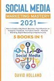 Social Media Marketing Mastery 2021: 5 BOOKS IN 1. How to Create a Big Brand. Become a Top Influencer on Instagram, Facebook, YouTube & Twitter - Pers