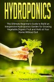 Hydroponics: The Ultimate Beginner's Guide to Build an Inexpensive Hydroponics Garden for Growing Vegetable, Organic Fruit and Herb