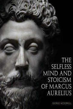The Selfless Mind And Stoicism Of Marcus Aurelius - McDowell, George