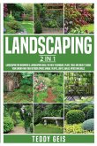 Landscaping: 2 In 1 Landscaping for Beginners & Landscaping Ideas. The New Techniques, Plans, Tools and Ideas to Make Your Garden a