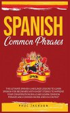Spanish Common Phrases: The Ultimate Spanish Language Lessons to Learn a Language for Beginners with Phrases to Improve Your Conversation Skil