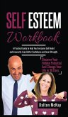 Self Esteem Workbook: A Practical Guide To Help You Overcome Self Doubt And Insecurity, Gain Better Confidence And Inner Strength. Discover