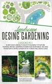 Landscape Design Gardening: 2 Books in 1 Shape your Garden to Enjoy The Energy of Nature Pruning Hedges, Growing Flower and Vegetables, You will T