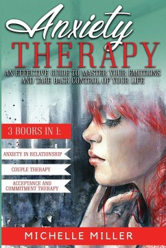 Anxiety Therapy: 3 BOOKS IN 1: Anxiety in Relationship, Couple Therapy and Acceptance and Commitment Therapy. The Perfect Guide to Mast - Miller, Michelle