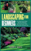 Landscaping For Beginners: How to Design the Perfect Landscape, Walks, Patios and Walls Quickly. Step-By-Step Instructions to Valorize Your Outdo