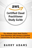 Aws Certified Cloud Practitioner Study Guide: The ultimate cheat sheet practice exam questions with answers and detailed explanations for the latest C