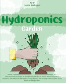 Hydroponics Garden: Discover How to Build an Inexpensive Garden at Home Even if You Are a Beginner. The Ultimate DIY Hydroponics System fo