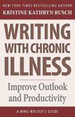 Writing with Chronic Illness: Improve Outlook and Productivity