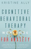 Cognitive Behavioral Therapy Workbook for Anxiety: A Simple Guide for Using CBT to Overcome Anxiety, Depression and Stress, Improve Anger Management,