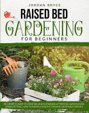 Raised Bed Gardening for Beginners: Beginner's Guide to Creating and Sustaining a Thriving Garden in an Urban Landscape. How to Grow a Healthy Organic