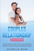 Couples Relationship Workbook: Complete Guide to Improve the Love in Life. Simple Skill, Questions on How to Create a Deeper Connection Remaining Emo