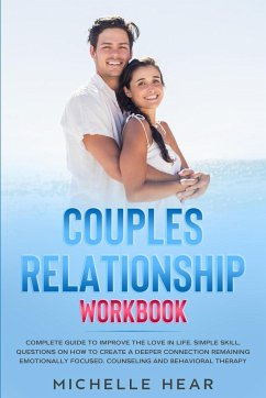 Couples Relationship Workbook: Complete Guide to Improve the Love in Life. Simple Skill, Questions on How to Create a Deeper Connection Remaining Emo - Hear, Michelle