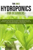 Hydroponics for Beginners: Beginner tips on how to grow vegeatbles with and without Soil, and Aquaponics. A beginner's guide to start a Raised be