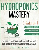 Hydroponics Mastery: Hydroponics For Beginners + Hydroponics Garden + Hydroponics. The guide to boost your gardening skills and build your