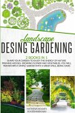 Landscape Design Gardening: Shape your Garden to Enjoy the Energy of Nature Pruning Hedges, Growing Flower and Vegetables, you will Transform a Si