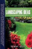 Landscaping Ideas: An Essential Step-By-Step Guide to Home Landscaping and Garden Design. Inexpensive and Quick Ideas to Improve the Appe