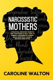 Narcissistic Mothers: A Practical Recovery Guide To Find Your Sense Of Self. How To Handle a Narcissistic Parent, Break Emotional Abuse & Re