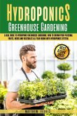Hydroponics Greenhouse Gardening: A Real Guide to Hydroponic Greenhouse Gardening. How to Build Your Personal Fruits, Herbs and Vegetables All Year Ro
