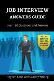 Job Interview Answers Guide: Over 180 Questions and Answers. The Last Complete Guide to a Winning Interview.