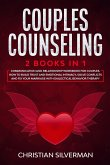 Couples Counseling: 2 Books in 1: Communication and Relationship Workbook for Couples. How To Build Trust And Emotional Intimacy, Solve Co
