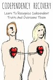 Codependency Recovery: Learn To Recognize Codependent Traits And Overcome Them