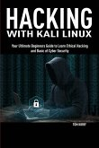 Hacking with Kali Linux: Your Ultimate Beginners Guide to Learn Ethical Hacking and Basic of Cyber Security
