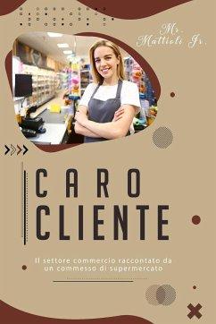 Caro cliente: Il settore commercio raccontato da un commesso di supermercato (Shopping E Consumismo)