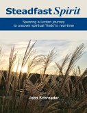 Steadfast Spirit: Savoring a Lenten Journey to Uncover Spiritual Finds in Real-Time (eBook, ePUB)