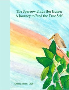 The Sparrow Finds Her Home: A Journey to Find the True Self (eBook, ePUB) - Mical, Csjp