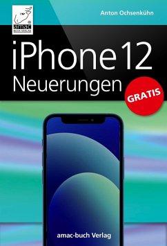 iPhone 12 Neuerungen (eBook, ePUB) - Ochsenkühn, Anton