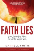 Faith Lies: Seven Incomplete Ideas That Hijack Faith and How to See Beyond Them