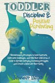 Toddler Discipline and Positive Parenting: 7 Revolutionary Strategies to Tame Tantrums, Overcome Challenges, and Help Your Child Grow. A Guide to Surv