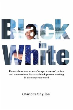 Black in White: Poems about one woman's experiences of racism and unconscious bias as a black person working in the corporate world