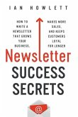 Newsletter Success Secrets: How to write a newsletter that grows your business, makes more sales, and keeps customers loyal for longer