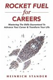 Rocket Fuel for Careers: Mastering The Skills Guaranteed To Advance Your Career & Transform Your Life