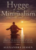 Hygge and Minimalism (2 Manuscripts in 1) The Practical Guide to The Danish Art of Happiness, The Minimalist way of Life and Decluttering your Home, Budget and Mind
