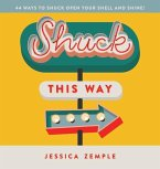 Shuck This Way: 44 ways to shuck open your shell and shine!