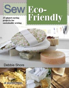 Sew Eco-Friendly: 25 Reusable Projects for Sustainable Sewing - Shore, Debbie