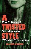 """A Twisted Style: The Culture of Dreadlocks in """"western"""" Societies"""