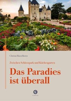 Zwischen Schlosspark und Küchengarten   DAS PARADIES IST ÜBERALL - Hasselhorst, Christa
