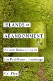 Islands of Abandonment: Nature Rebounding in the Post-Human Landscape
