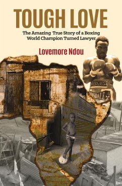 Tough Love: The Amazing True Story of a Boxing World Champion Turned Lawyer. - Ndou, Lovemore