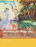 Marketing the Magic City: Miami and the Making of Modern America, 1896 - 1920s
