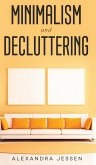 Minimalism and Decluttering Discover the secrets on How to live a meaningful life and Declutter your Home, Budget, Mind and Life with the Minimalist way of living