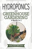Hydroponics and Greenhouse Gardening: 4 in 1 - The Complete Guide to Growing Healthy Vegetables, Herbs, and Fruit Year-Round