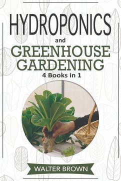 Hydroponics and Greenhouse Gardening: 4 in 1 - The Complete Guide to Growing Healthy Vegetables, Herbs, and Fruit Year-Round - Brown, Walter