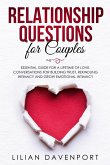 Relationship Questions for Couples: Essential Guide for a Lifetime of Love. Conversations For Building Trust, Rekindling Intimacy And Grow Emotional I